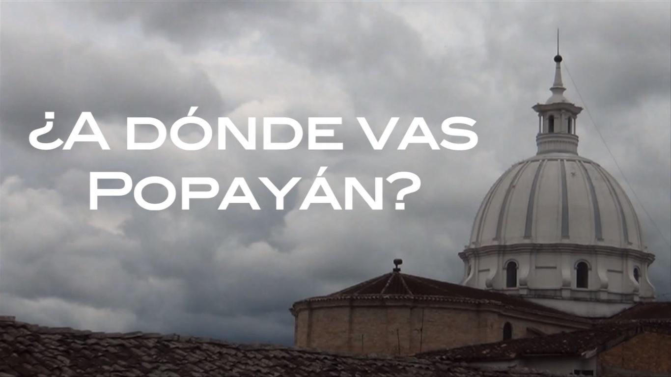 ¿A dónde vas Popayán?